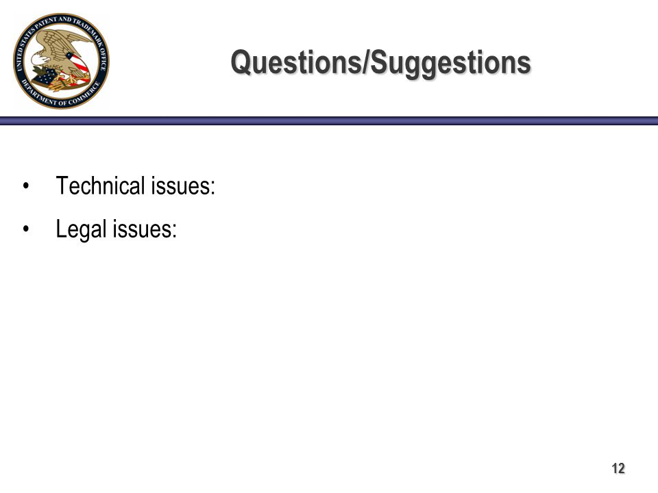 12 Questions/Suggestions Technical issues: Legal issues: