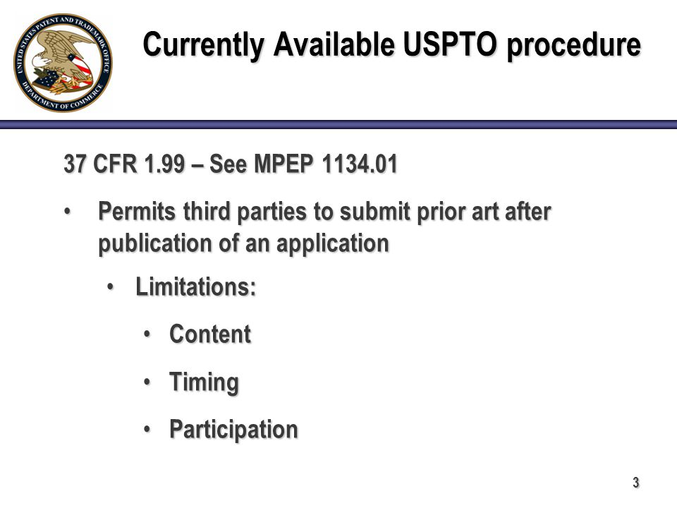 3 Currently Available USPTO procedure 37 CFR 1.99 – See MPEP 1134.01 Permits third parties to submit prior art after publication of an application Per