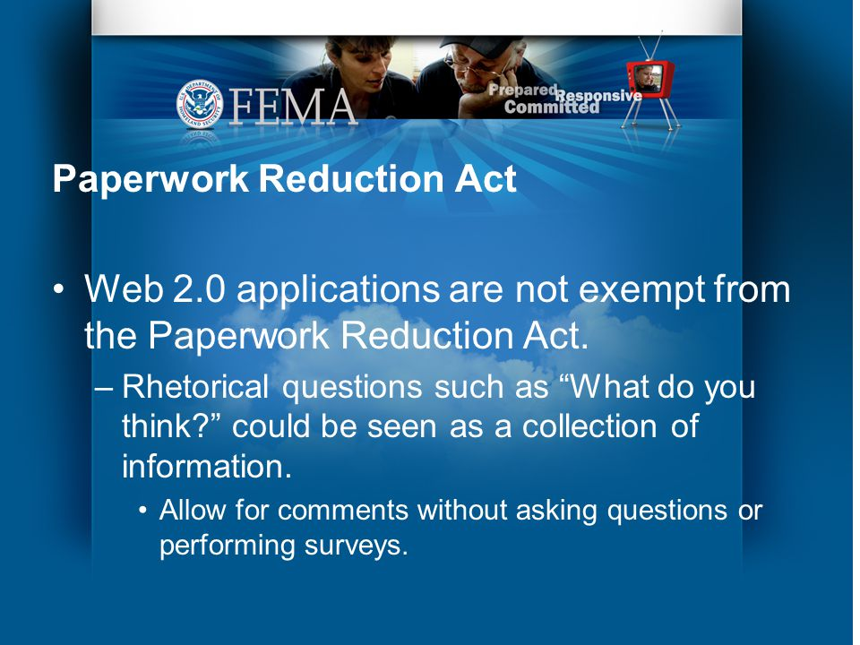 Paperwork Reduction Act Web 2.0 applications are not exempt from the Paperwork Reduction Act.