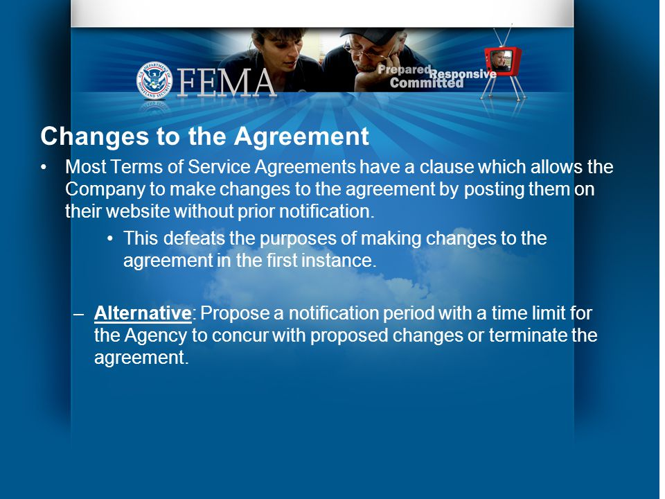 Changes to the Agreement Most Terms of Service Agreements have a clause which allows the Company to make changes to the agreement by posting them on their website without prior notification.