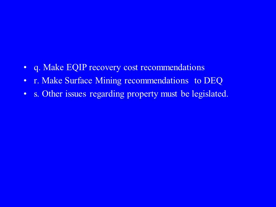 q. Make EQIP recovery cost recommendations r. Make Surface Mining recommendations to DEQ s.