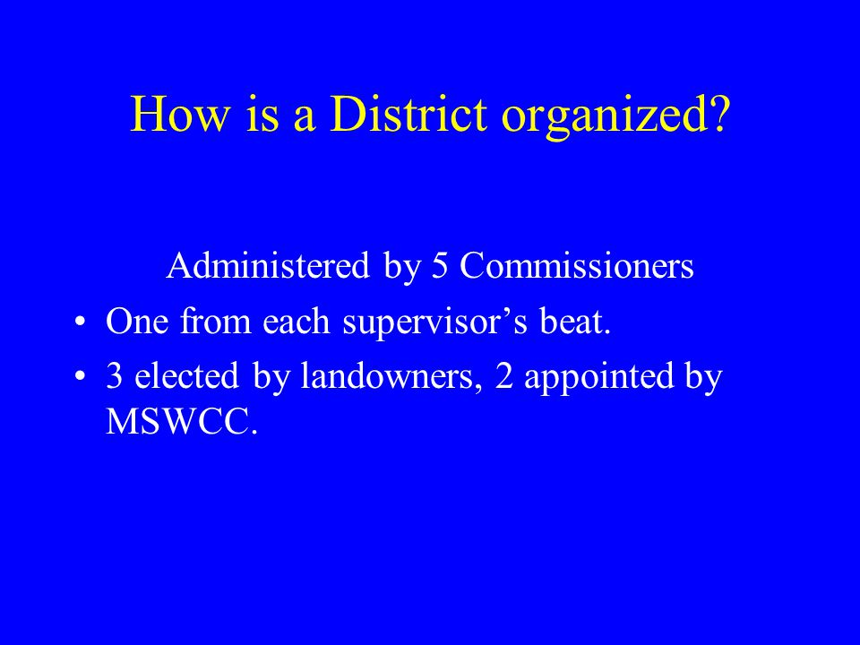 How is a District organized. Administered by 5 Commissioners One from each supervisor's beat.