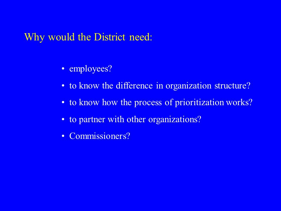 Why would the District need: employees. to know the difference in organization structure.