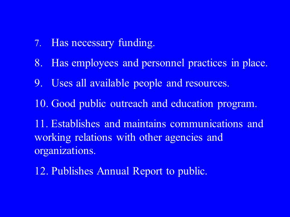 7. Has necessary funding. 8. Has employees and personnel practices in place.
