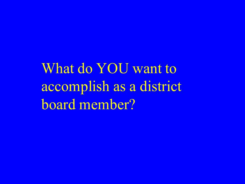 What do YOU want to accomplish as a district board member