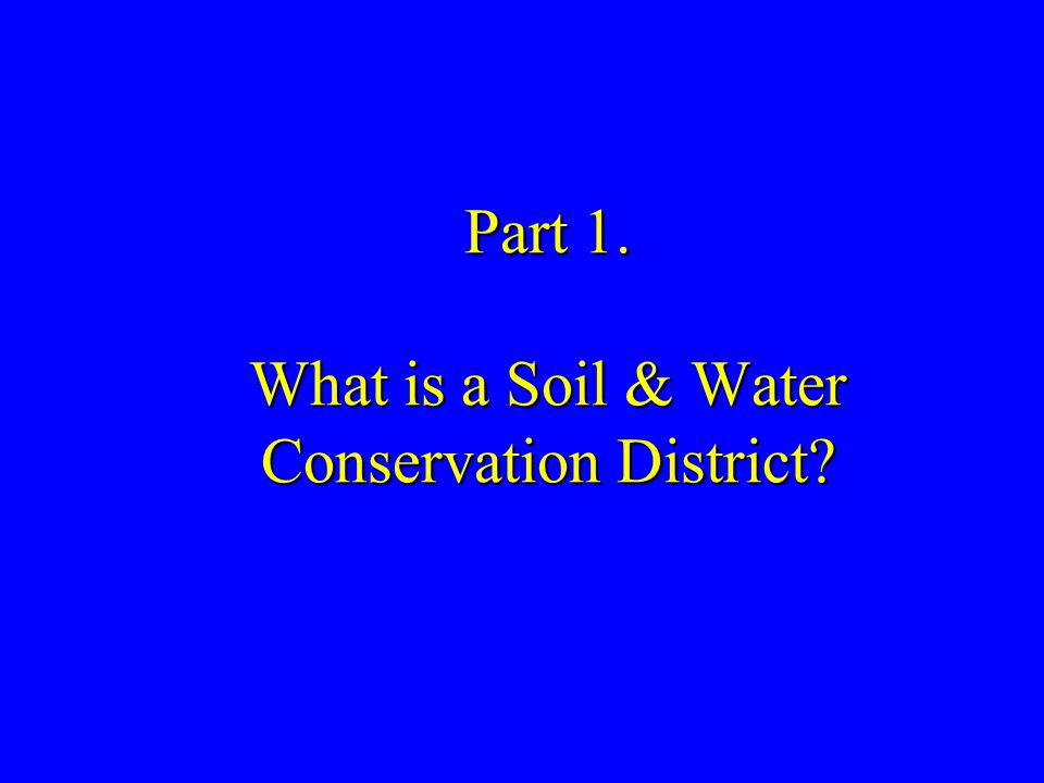 Part 1. What is a Soil & Water Conservation District