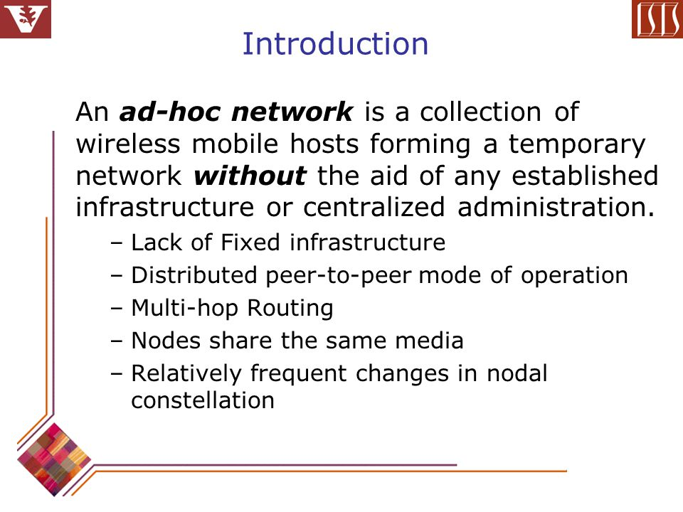 Mobile Ad Hoc Networks Applications –Military and tactical communication –Rescue missions in times of natural disasters
