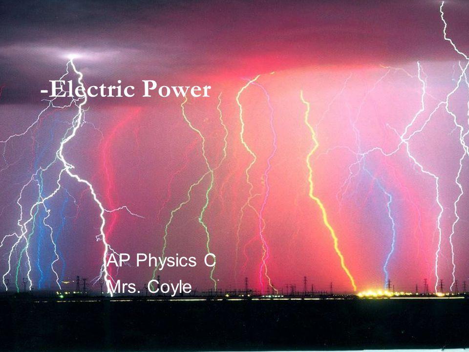 -Electric Power AP Physics C Mrs. Coyle