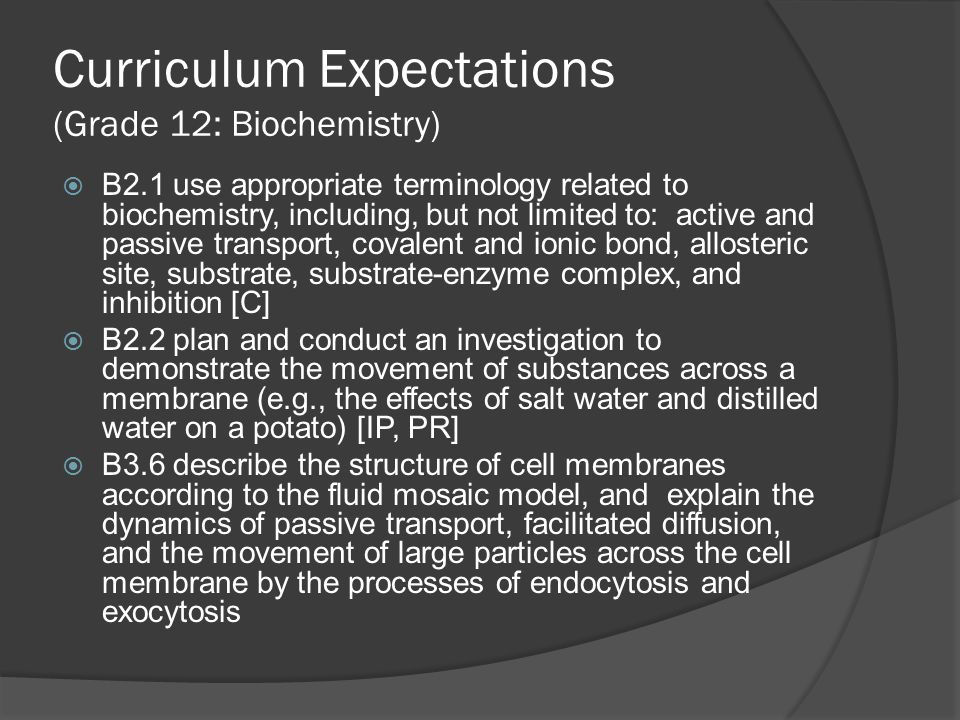 Curriculum Expectations (Grade 12: Biochemistry)  B2.1 use appropriate terminology related to biochemistry, including, but not limited to: active and