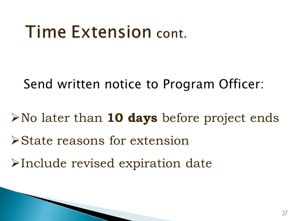 36 Final Year: h One-time extension up to one year without prior approval h Grantees should carefully consider time extension needs