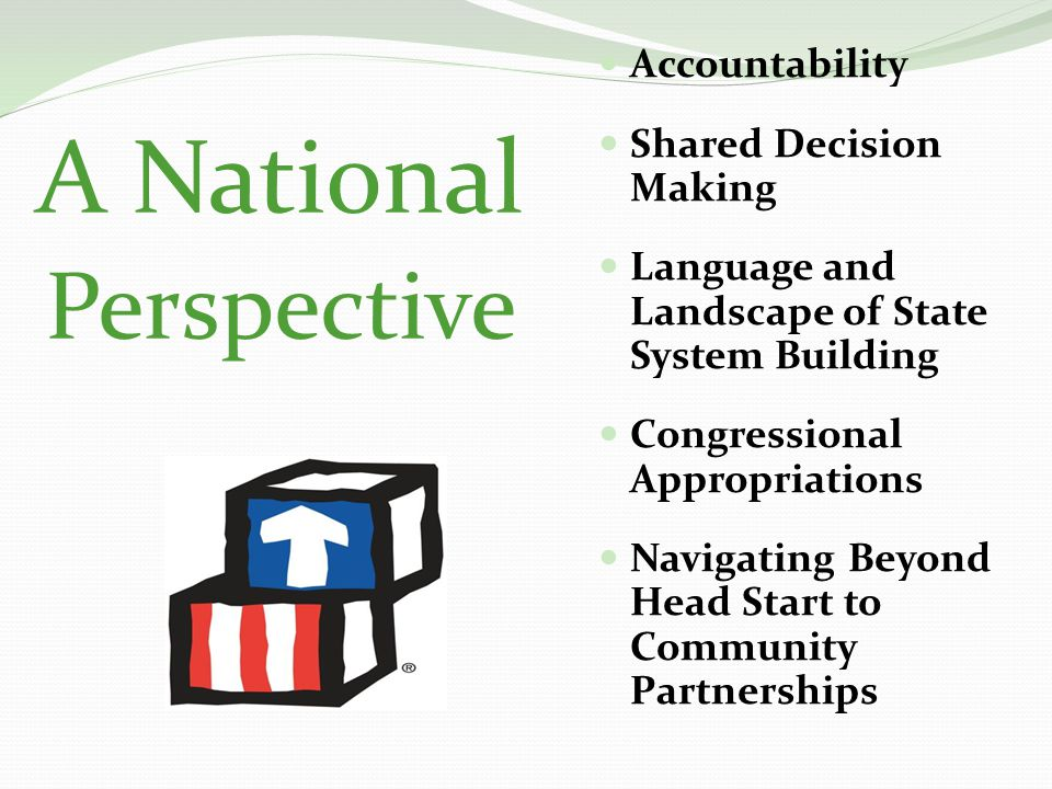 A National Perspective Accountability Shared Decision Making Language and Landscape of State System Building Congressional Appropriations Navigating Beyond Head Start to Community Partnerships