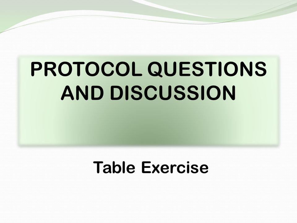 PROTOCOL QUESTIONS AND DISCUSSION Table Exercise