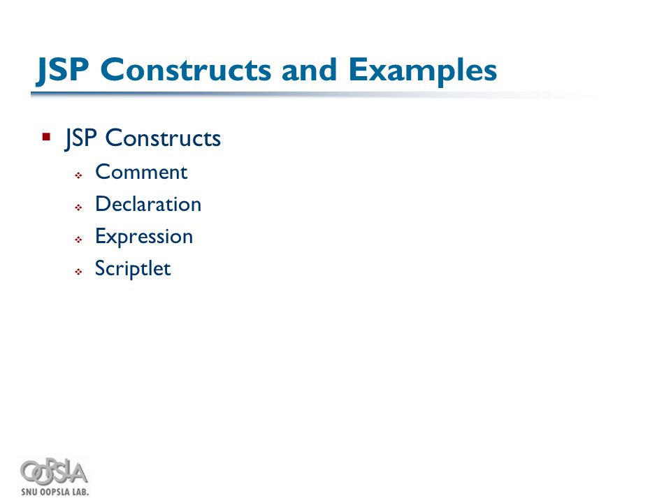 JSP Constructs and Examples  JSP Constructs  Comment  Declaration  Expression  Scriptlet