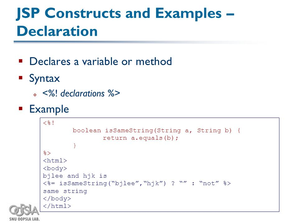 JSP Constructs and Examples – Declaration  Declares a variable or method  Syntax   Example <%.