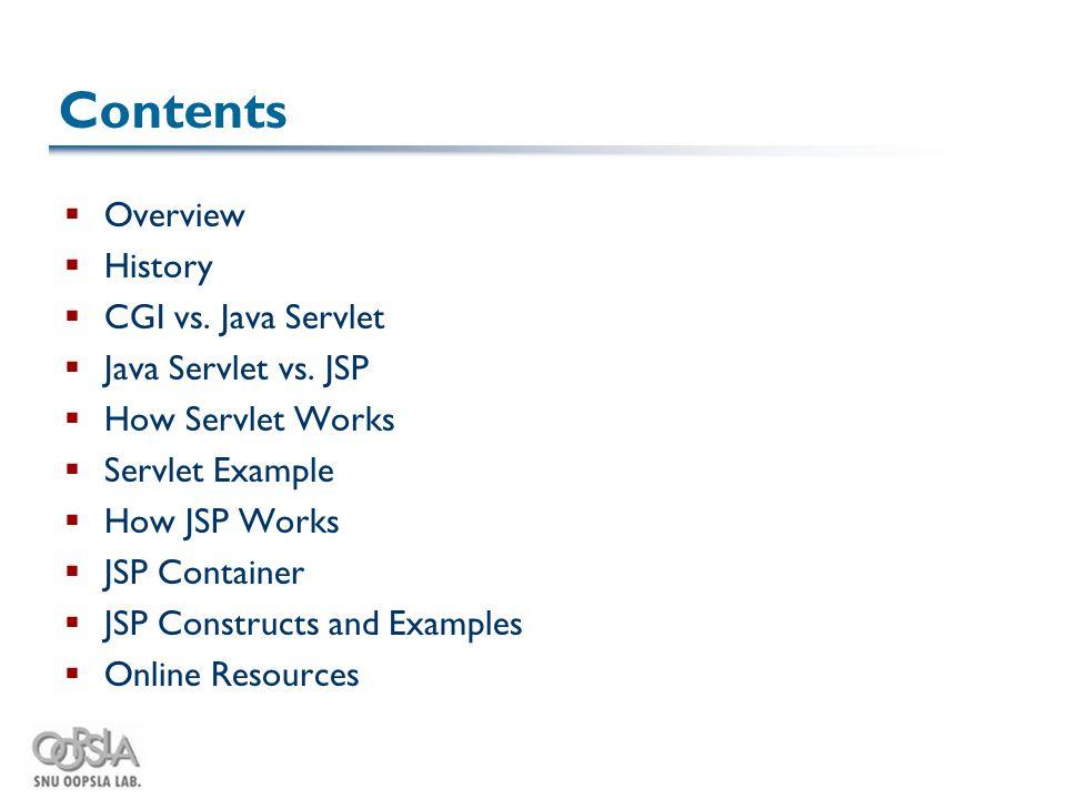 Contents  Overview  History  CGI vs. Java Servlet  Java Servlet vs.