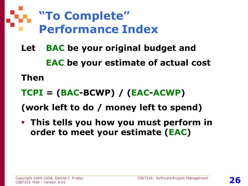 "Copyright 1995-2009, Dennis J. Frailey CSE7315- Software Project Management CSE7315 M30 - Version 9.01 26 ""To Complete"" Performance Index Let BAC be y"