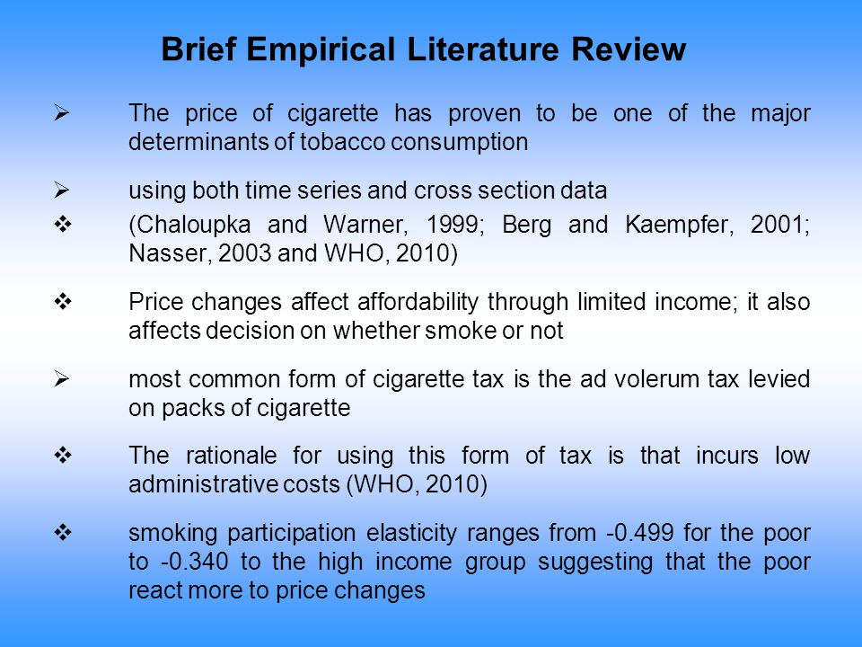Brief Empirical Literature Review  The price of cigarette has proven to be one of the major determinants of tobacco consumption  using both time ser