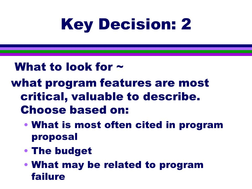 Key Decision: 2 What to look for ~ what program features are most critical, valuable to describe.