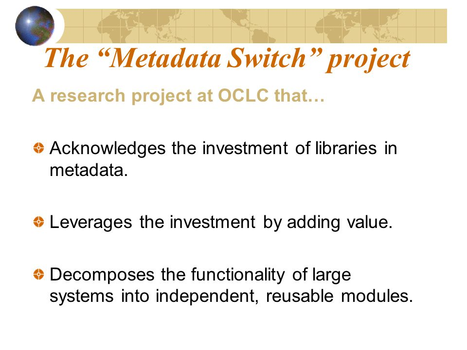 The Metadata Switch project A research project at OCLC that… Acknowledges the investment of libraries in metadata.