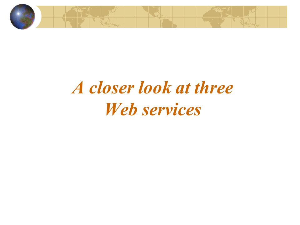 A closer look at three Web services