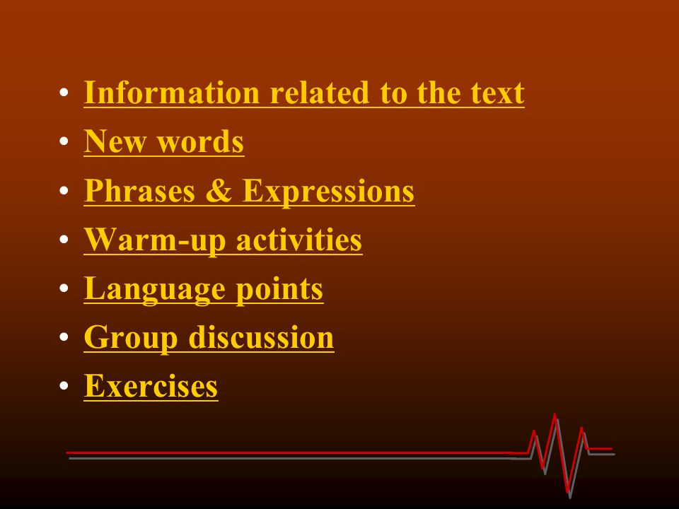 Information related to the text New words Phrases & Expressions Warm-up activities Language points Group discussion Exercises