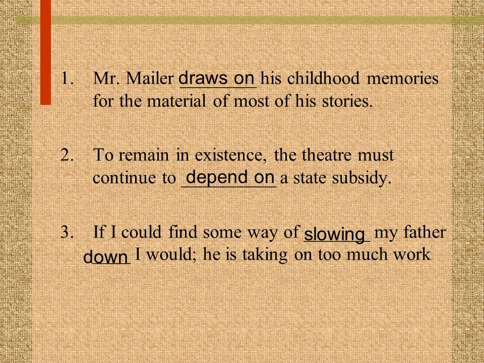 1. Mr. Mailer ________ his childhood memories for the material of most of his stories.