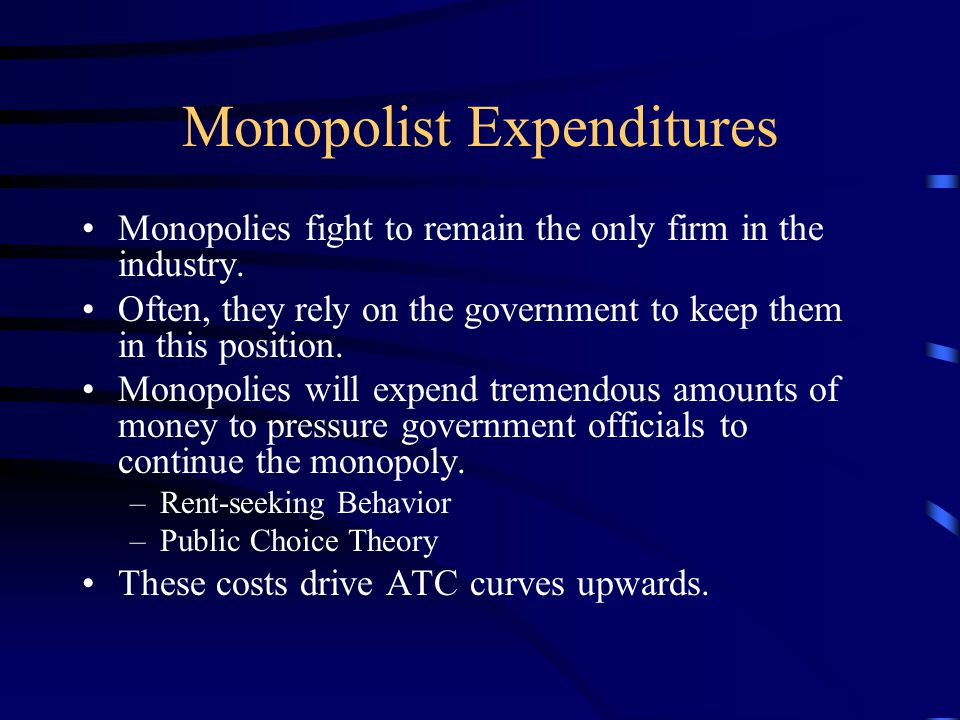 Monopolist Expenditures Monopolies fight to remain the only firm in the industry.