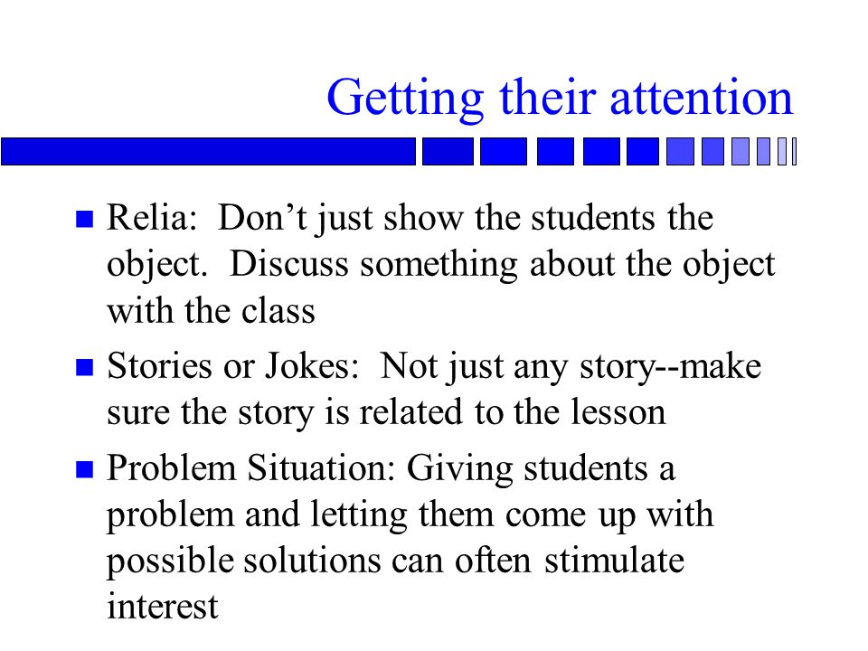 Getting their attention n Relia: Don't just show the students the object.