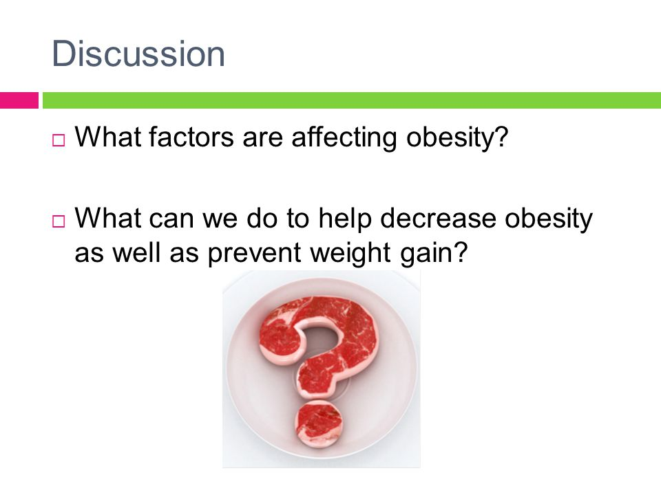 Discussion  What factors are affecting obesity.