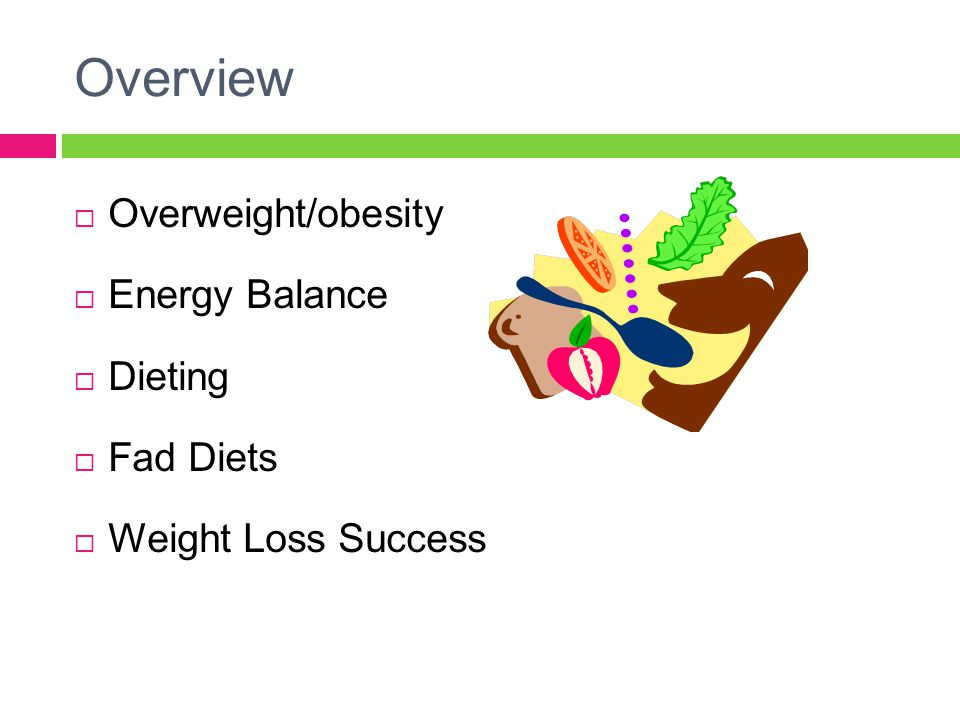 Overview  Overweight/obesity  Energy Balance  Dieting  Fad Diets  Weight Loss Success