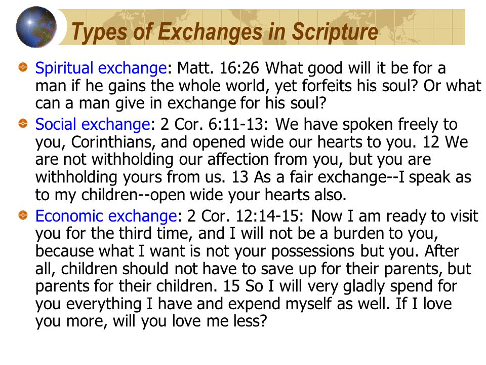 Types of Exchanges in Scripture Spiritual exchange: Matt.