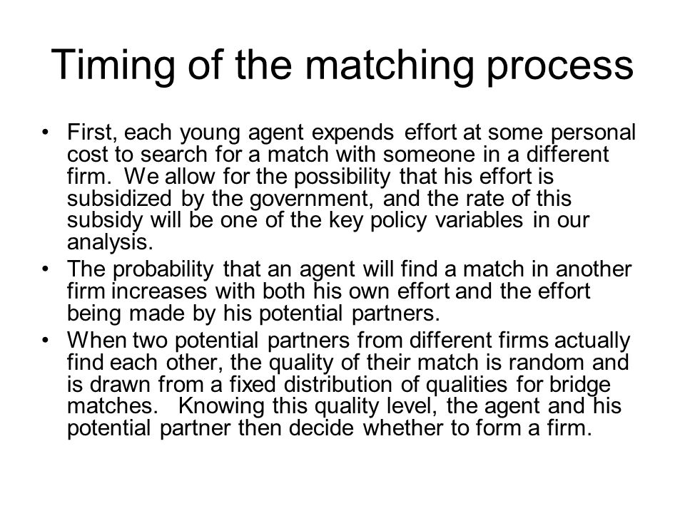 Timing of the matching process First, each young agent expends effort at some personal cost to search for a match with someone in a different firm.