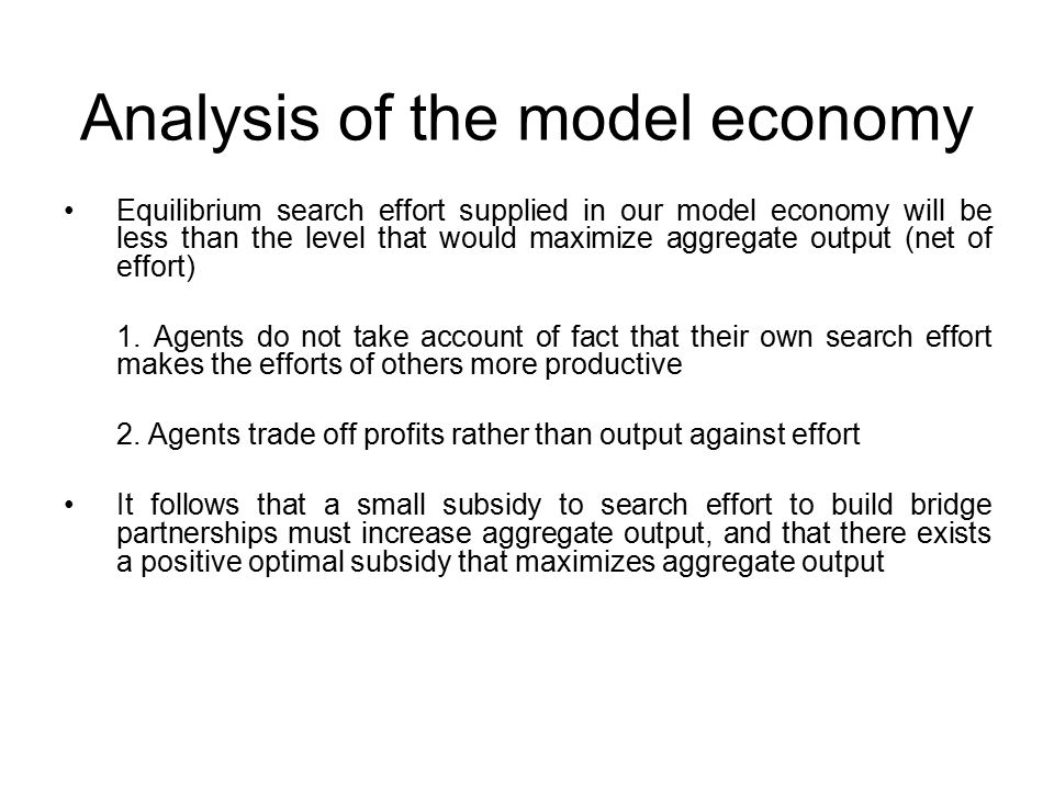 Analysis of the model economy Equilibrium search effort supplied in our model economy will be less than the level that would maximize aggregate output