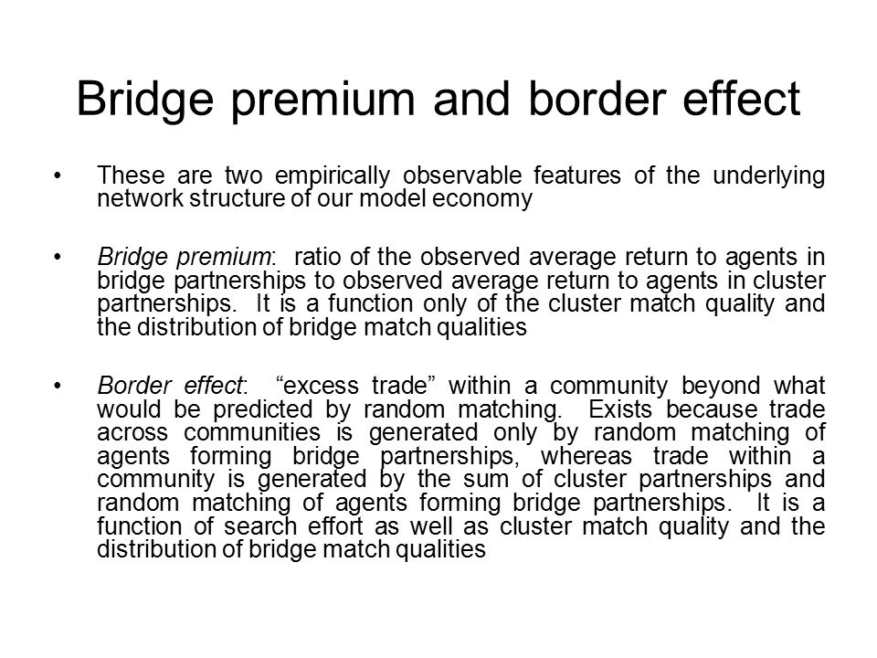 Bridge premium and border effect These are two empirically observable features of the underlying network structure of our model economy Bridge premium