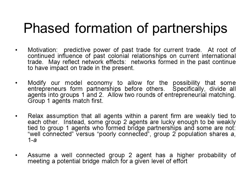 Phased formation of partnerships Motivation: predictive power of past trade for current trade. At root of continued influence of past colonial relatio