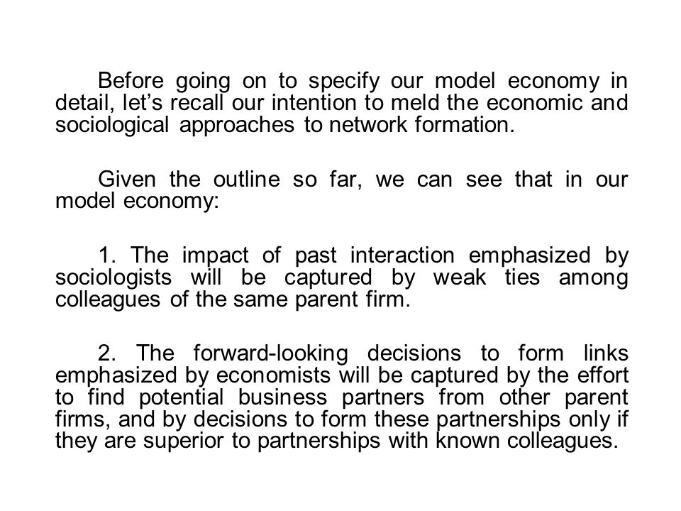 Before going on to specify our model economy in detail, let's recall our intention to meld the economic and sociological approaches to network formati