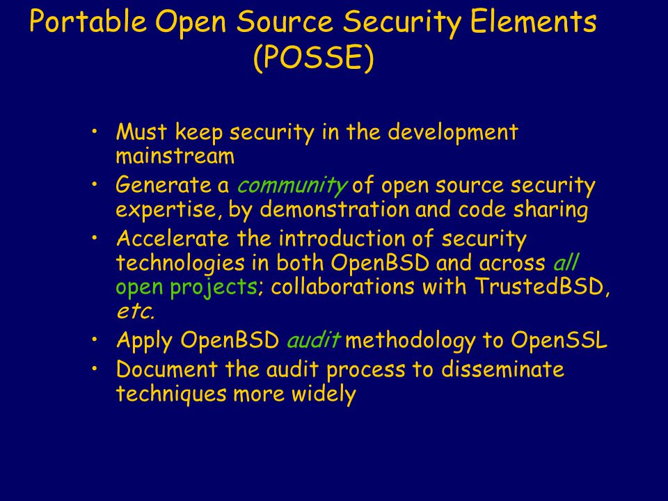 Portable Open Source Security Elements (POSSE) Must keep security in the development mainstream Generate a community of open source security expertise
