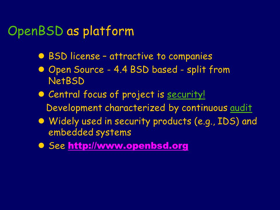 OpenBSD as platform lBSD license – attractive to companies lOpen Source - 4.4 BSD based - split from NetBSD lCentral focus of project is security! Dev