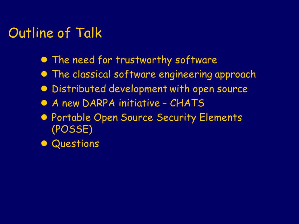 Outline of Talk lThe need for trustworthy software lThe classical software engineering approach lDistributed development with open source lA new DARPA