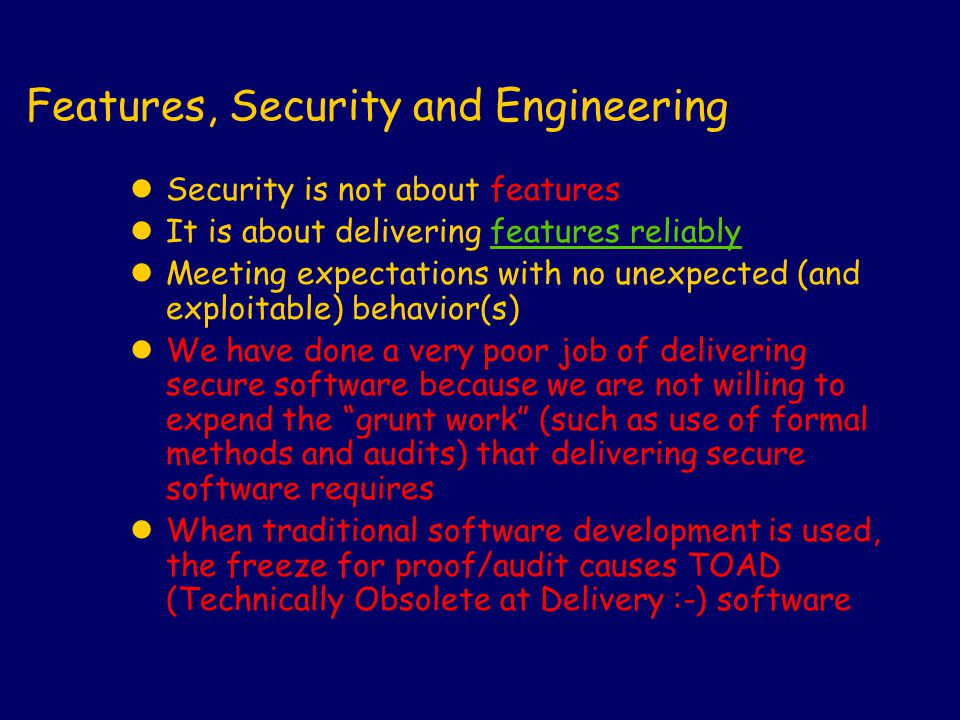 Features, Security and Engineering lSecurity is not about features lIt is about delivering features reliably lMeeting expectations with no unexpected