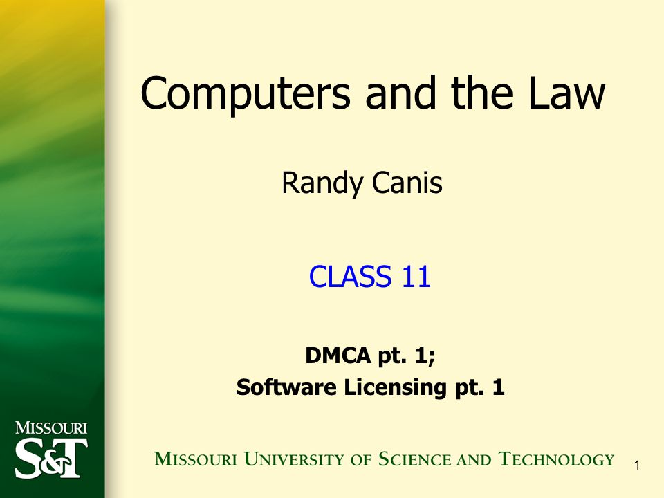 1 CLASS 11 DMCA pt. 1; Software Licensing pt. 1 Computers and the Law Randy Canis