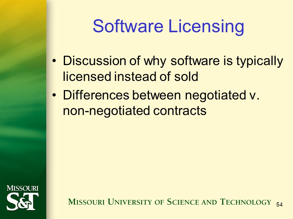 54 Software Licensing Discussion of why software is typically licensed instead of sold Differences between negotiated v.