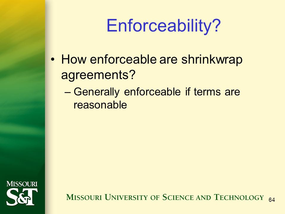 64 Enforceability. How enforceable are shrinkwrap agreements.
