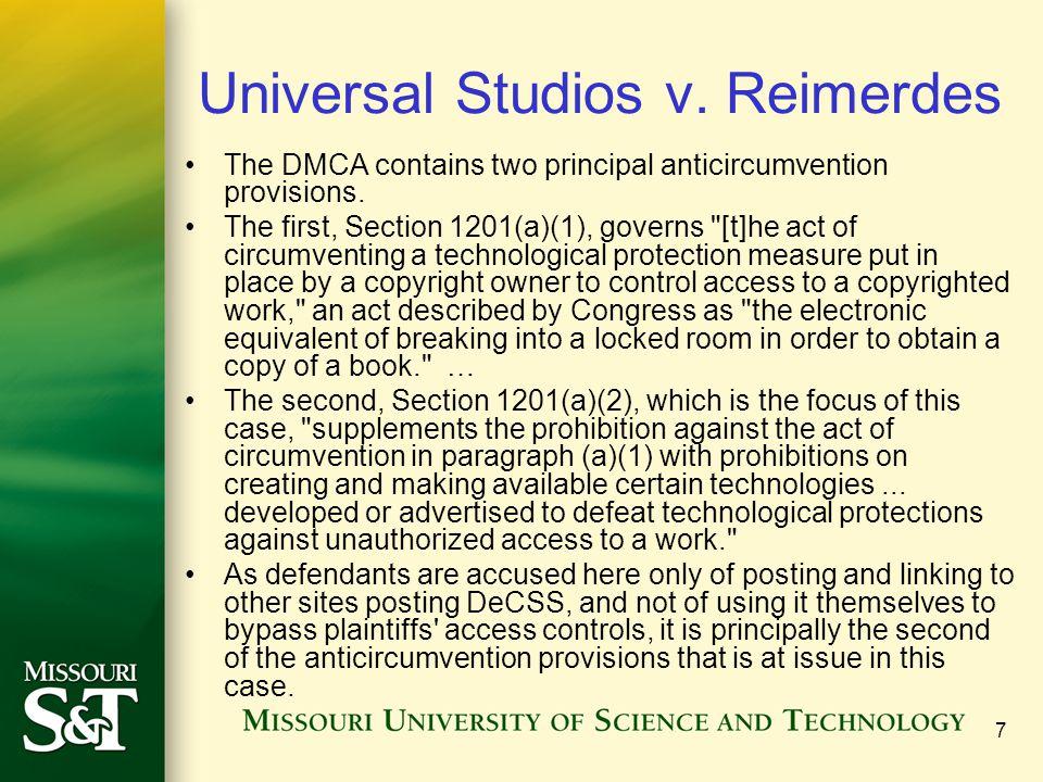 7 Universal Studios v. Reimerdes The DMCA contains two principal anticircumvention provisions.