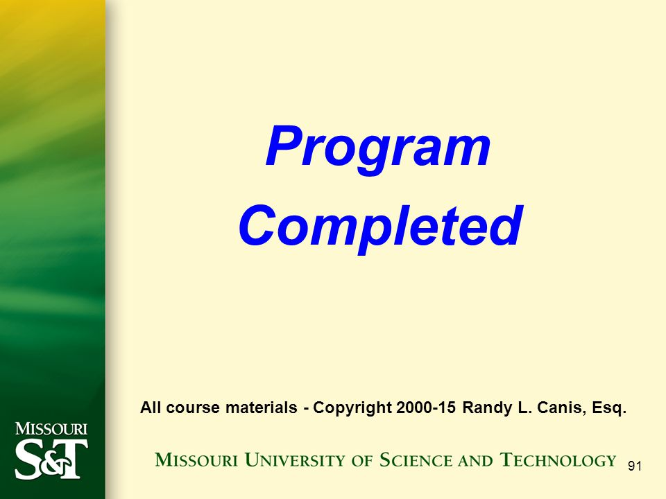 91 Program Completed All course materials - Copyright 2000-15 Randy L. Canis, Esq.