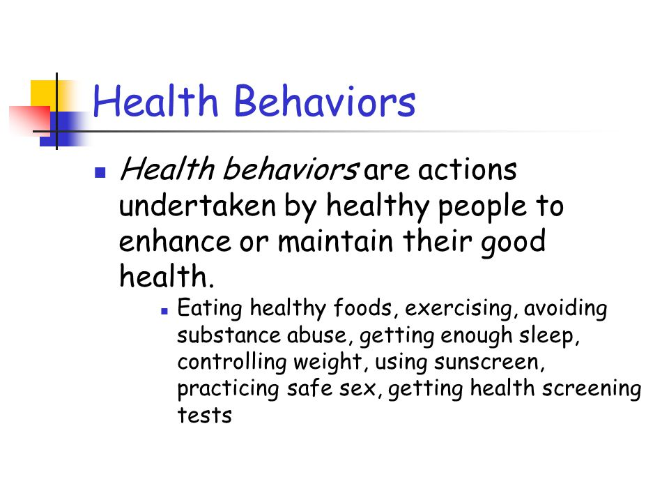 Health Behaviors The more health behaviors people practice, the fewer illness and the more energy they have.