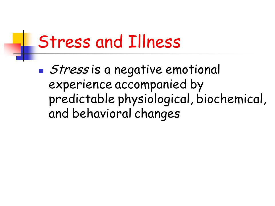 Stress and Illness Stress is, to some degree, in the eye of the beholder.