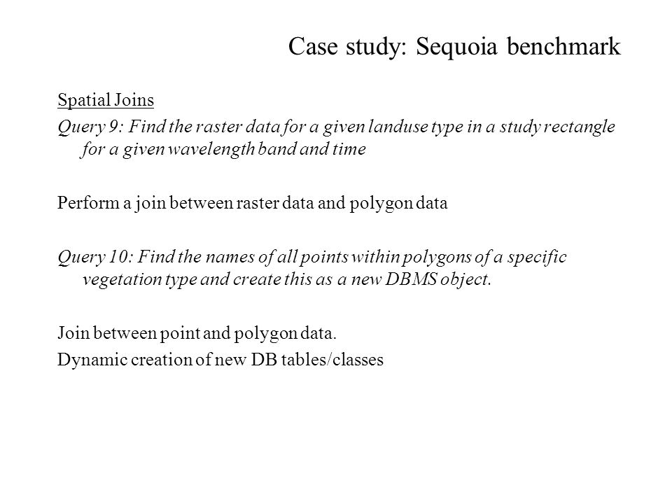 Case study: Sequoia benchmark Spatial Joins Query 9: Find the raster data for a given landuse type in a study rectangle for a given wavelength band an