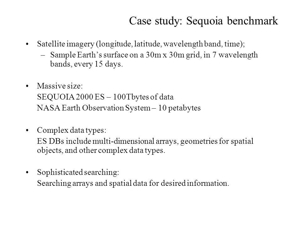 Case study: Sequoia benchmark Satellite imagery (longitude, latitude, wavelength band, time); –Sample Earth's surface on a 30m x 30m grid, in 7 wavele