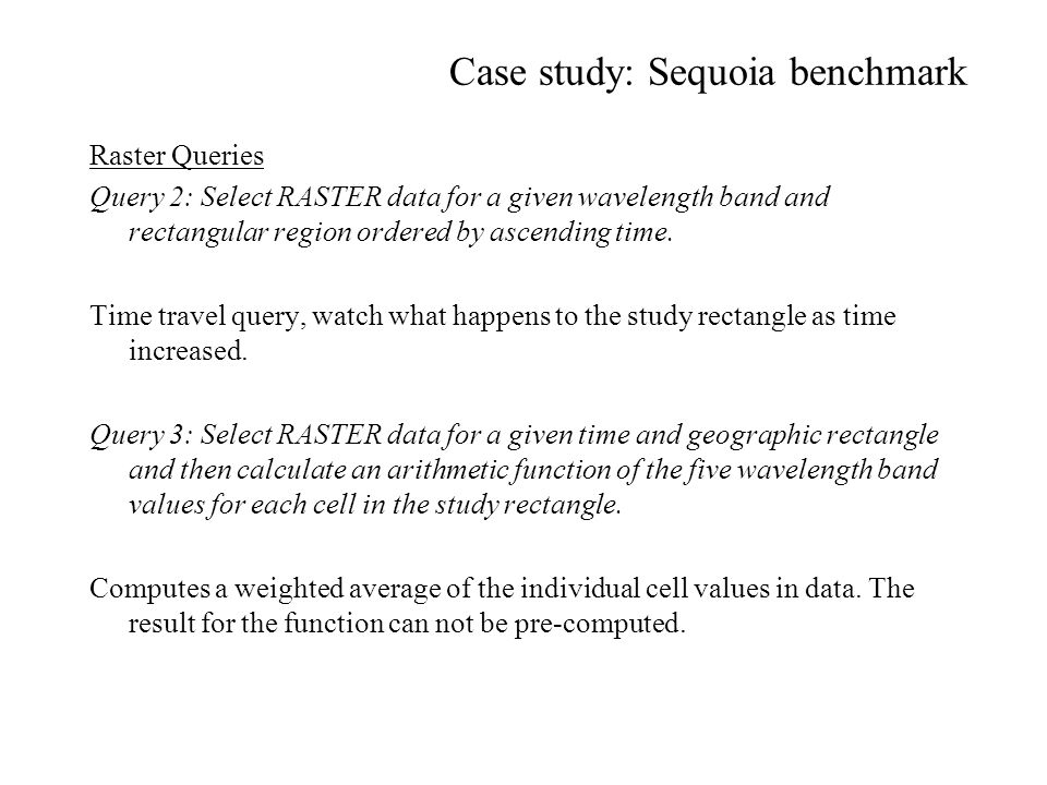 Case study: Sequoia benchmark Query 4: Select RASTER data for a given time, wavelength band, and geographic rectangle.